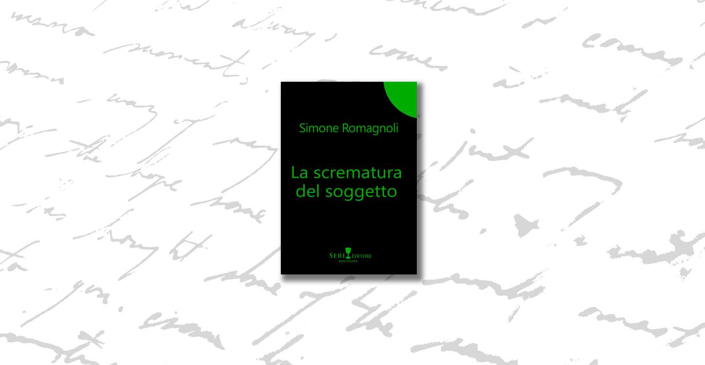 """Nota di lettura a """"La scrematura del soggetto"""" di Simone Romagnoli"""